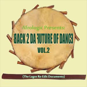 Back 2 da Future of Dance, Vol. 2 (The Lagos Re-Edit Documents)