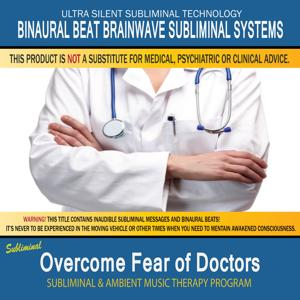 Overcome Fear of Doctors - Subliminal & Ambient Music Therapy