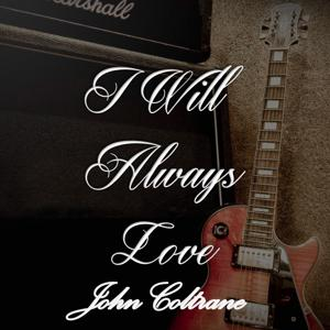 I Will Always Love John Coltrane
