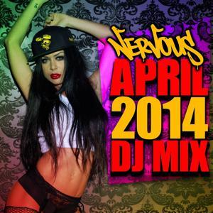 Nervous April 2014 DJ Mix