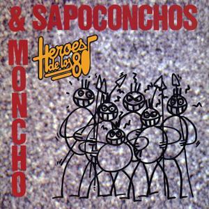 Heroes de los 80. Moncho & los Sapoconchos