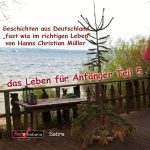 Hanns Christian Müller - Das Leben für Anfänger, Teil 5