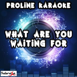 What Are You Waiting For (Karaoke Version) [Originally Performed By The Saturdays]
