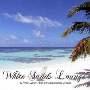 White Sands Lounge (12 Finest Luxury, Hotel, Bar & Downtempo Grooves)