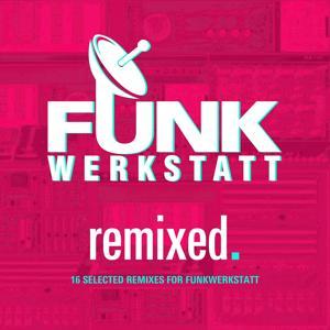Funkwerkstatt - Remixed. - 16 Selected Remixes for Funkwerkstatt