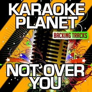 Not over You (Karaoke Version) (Originally Performed By Gavin DeGraw)