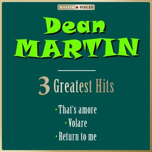 Masterpieces Presents Dean Martin: That's Amore / Volare / Return to Me (3 Greatest Hits)