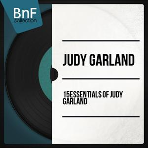 15 Essentials of Judy Garland (Mono Version)