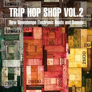 Trip Hop Shop, Vol. 2 (New Downtempo Electronic Beats and Sounds)