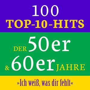 Ich weiß, was Dir fehlt: 100 Top 10 Hits der 50er & 60er Jahre
