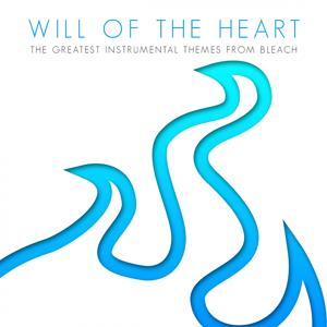 Will of the Heart (The Greatest Instrumental Themes From Bleach)