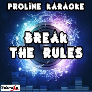 Break the Rules (Karaoke Version) [Originally Performed By Charli XCX]