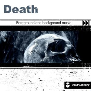 PMP Library: Death (Foreground and Background Music for Tv, Movie, Advertising and Corporate Video)