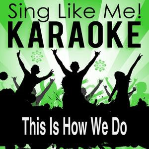 This Is How We Do (Karaoke Version)