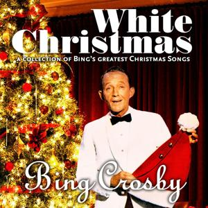 White Christmas (A Collection of Bing's Greatest Christmas Songs)