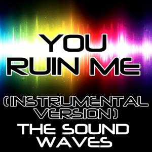 You Ruin Me (Instrumental Version)