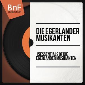 15 Essentials of Die Egerländer Musikanten (Mono Version)