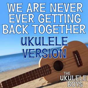 We Are Never Ever Getting Back Together (Ukulele Version)