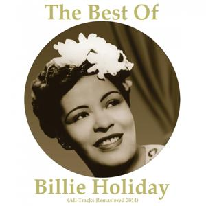 The Best of Billie Holiday (All Tracks Remastered 2014)