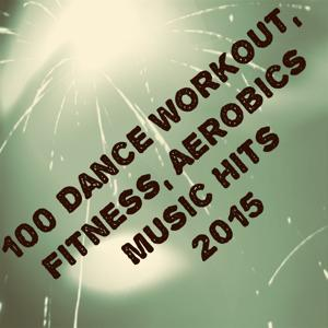 100 Dance Workout, Fitness, Aerobics Music Hits 2015 (The Best Dance Song)