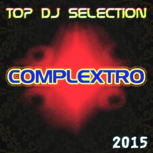 Top DJ Selection Complextro 2015 (25 Essential Hits Dance House Electro for Your Party & DJ Set)