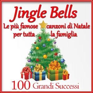 Jingle Bells: Le più famose canzoni di Natale per tutta la famiglia (100 Grandi Successi)