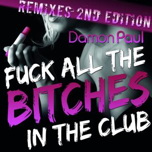 Fuck All The Bitches In The Club (Remixes 2nd Edition)