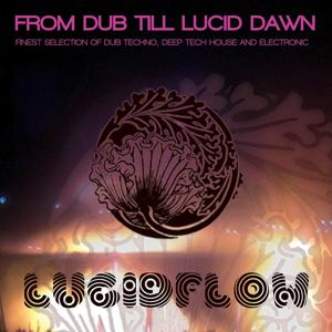 From Dub Till Lucid Dawn - Finest Selection of Dub Techno, Deep Tech House and Electronic