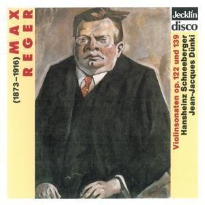 Max Reger: Violinsonaten, Op. 122 & 139