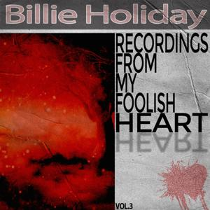 Recordings from My Foolish Heart, Vol. 3