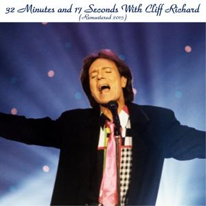 32 Minutes and 17 Seconds with Cliff Richard (Remastered 2015)