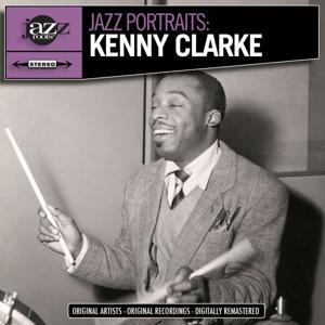 Jazz Portraits: Kenny Clarke - Digitally Remastered