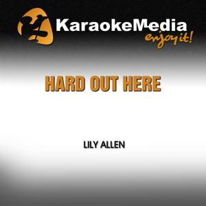Hard Out Here (Karaoke Version) [In The Style Of Lily Allen]