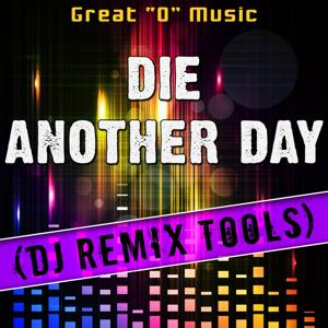 Die Another Day (DJ Remix Tools)