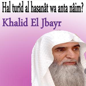Hal Turîd Al Hasanât Wa Anta Nâim? (Quran)