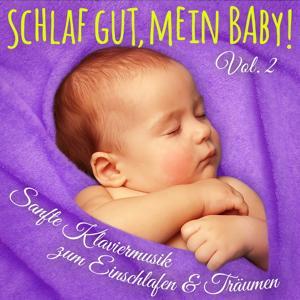 Schlaf Gut, Mein Baby! Vol. 2 (Einschlafmusik: Sanfte Klaviermelodien zum Einschlafen, Träumen und Entspannen für Säugling, Baby und Kleinkind)