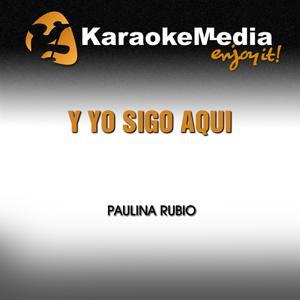 Y Yo Sigo Aqui (Karaoke Version) [In The Style Of Paulina Rubio]