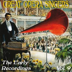 Great Opera Singers: The Early Recordings, Vol. 9