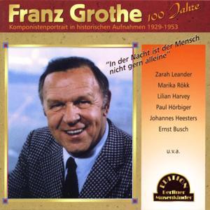 In der Nacht ist der Mensch nicht gern alleine - Franz Grothe, 100 Jahre (Komponistenportrait in historischen Aufnahmen 1929-1953)