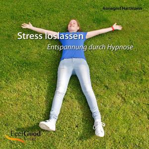 Stress loslassen - Entspannung durch Hypnose