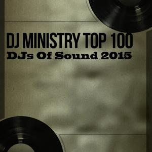 DJ Ministry Top 100 DJs of Sound 2015 (100 Songs Ibiza Top Electro House Extended DJs Tracks Definitive Anthems)