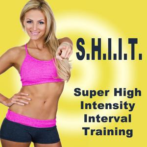 S.H.I.I.T. - Super High Intensity Interval Training