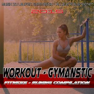Musik zu laufen, Gymnastik - Alle erfolgreichen 2015 (Workout - Gymanstic - Fitness - Runing Compilation)