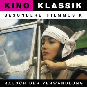 Kino Klassik - Besondere Filmmusik: Rausch der Verwandlung