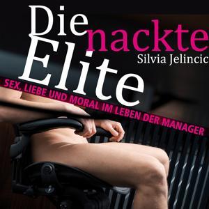 Die nackte Elite (Sex, Liebe und Moral im Leben der Manager)