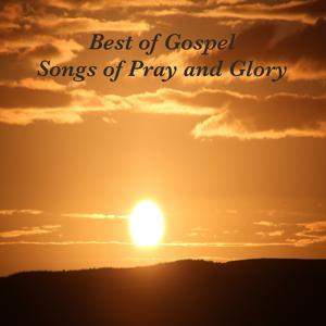 Best of Gospel - Songs of Pray and Glory