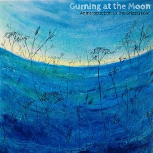 Gurning at the Moon: An Introduction to the Grizzly Folk