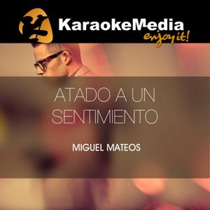 Atado A Un Sentimiento(Karaoke Version) [In The Style Of Miguel Mateos]