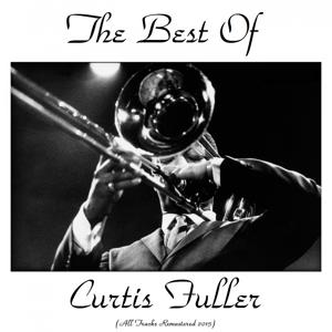 The Best of Curtis Fuller (All Tracks Remastered 2015)