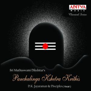 Sri Muthuswami Dikshitars Panchalinga Kshetra Krithis